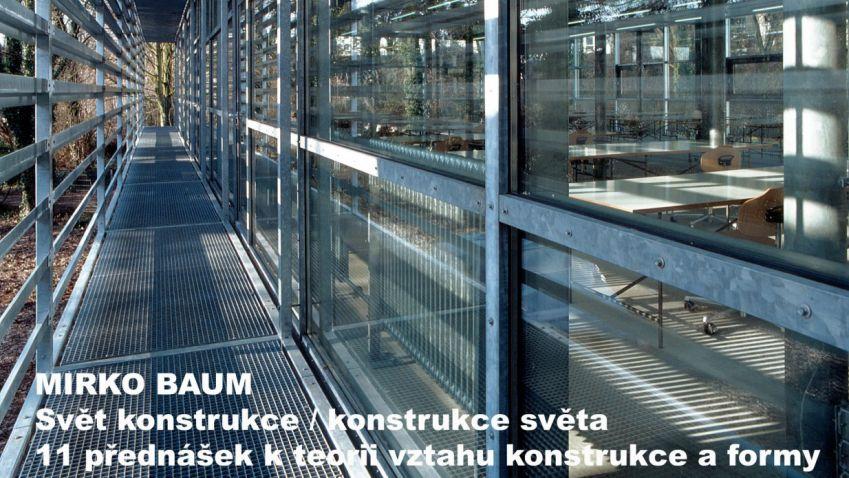 11 přednášek Mirko Bauma na FA ČVUT. Mirko Baum bude na FA přednášet o vztahu konstrukce a formy