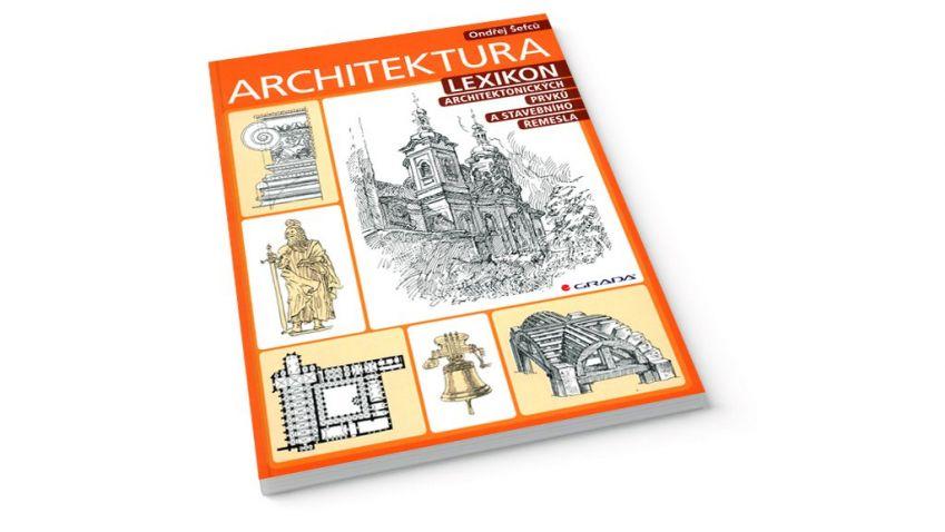 Ondřej Šefců: Architektura: Lexikon architektonických prvků a stavebního řemesla